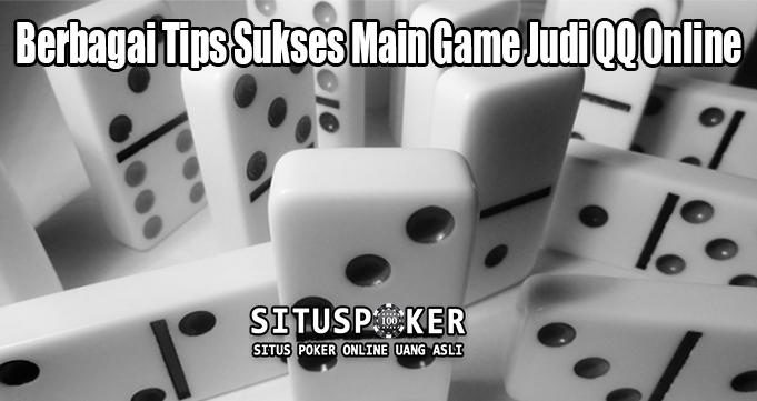 Berbagai Tips Sukses Main Game Judi QQ Online