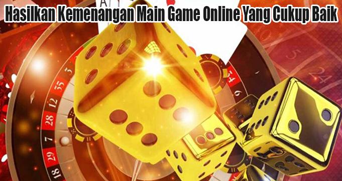 Hasilkan Kemenangan Main Game Online Yang Cukup Baik