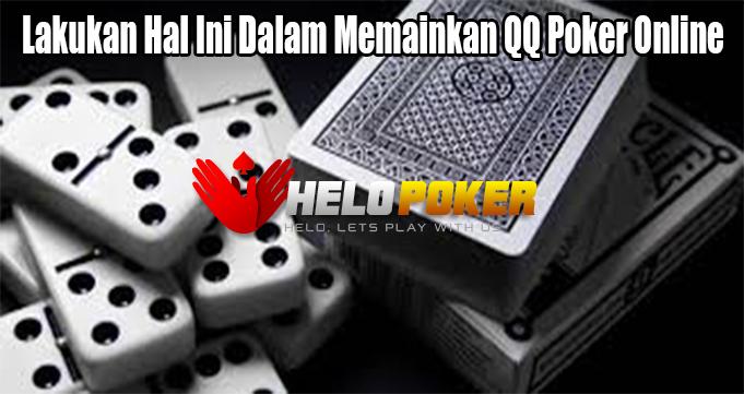 Lakukan Hal Ini Dalam Memainkan QQ Poker Online