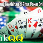Pahami Tentang Kelebihan di Situs Poker Online DatukQQ