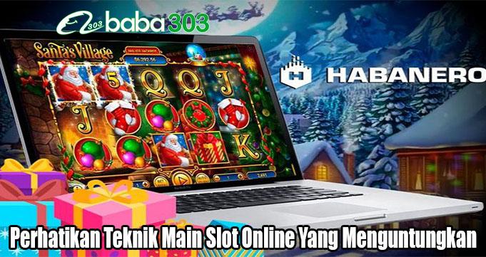 Perhatikan Teknik Main Slot Online Yang Menguntungkan