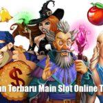 Panduan Terbaru Main Slot Online Terkini